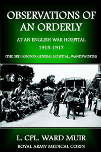 """Observations of an Orderly at an English War Hospital 1915-1917"" by Ward Muir"